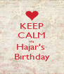 KEEP CALM It's Hajar's  Birthday - Personalised Poster A4 size