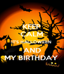 KEEP CALM IT'S HALLOWEEN  AND MY BIRTHDAY  - Personalised Poster A4 size