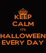 KEEP CALM IT'S HALLOWEEN EVERY DAY - Personalised Poster A4 size