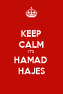 KEEP CALM IT'S HAMAD  HAJES - Personalised Poster A4 size
