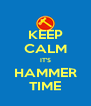 KEEP CALM IT'S HAMMER TIME - Personalised Poster A4 size