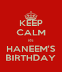 KEEP CALM it's HANEEM'S BIRTHDAY - Personalised Poster A4 size