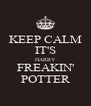 KEEP CALM IT'S HARRY FREAKIN' POTTER - Personalised Poster A4 size