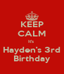 KEEP CALM It's  Hayden's 3rd Birthday - Personalised Poster A4 size