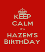 KEEP CALM IT's HAZEM'S BIRTHDAY - Personalised Poster A4 size
