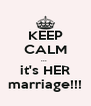 KEEP CALM ...  it's HER marriage!!! - Personalised Poster A4 size