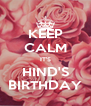 KEEP CALM IT'S HIND'S BIRTHDAY - Personalised Poster A4 size