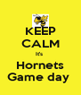 KEEP CALM It's  Hornets Game day  - Personalised Poster A4 size