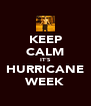 KEEP CALM IT'S HURRICANE WEEK - Personalised Poster A4 size