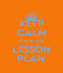 KEEP CALM IT'S IN THE LESSON PLAN - Personalised Poster A4 size