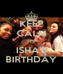KEEP CALM IT'S ISHA'S BIRTHDAY - Personalised Poster A4 size