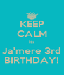 KEEP CALM It's Ja'mere 3rd BIRTHDAY! - Personalised Poster A4 size