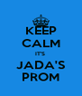 KEEP CALM IT'S  JADA'S PROM - Personalised Poster A4 size
