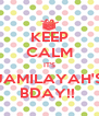 KEEP CALM IT'S JAMILAYAH'S BDAY!!  - Personalised Poster A4 size