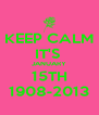 KEEP CALM IT'S  JANUARY 15TH 1908-2013 - Personalised Poster A4 size