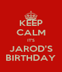 KEEP CALM IT'S JAROD'S BIRTHDAY - Personalised Poster A4 size