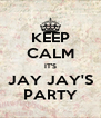 KEEP CALM IT'S JAY JAY'S PARTY - Personalised Poster A4 size