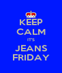 KEEP CALM IT'S JEANS FRIDAY - Personalised Poster A4 size