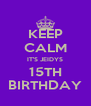 KEEP CALM IT'S JEIDYS 15TH BIRTHDAY - Personalised Poster A4 size