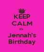KEEP CALM It's  Jennah's Birthday - Personalised Poster A4 size