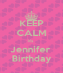 KEEP CALM It's  Jennifer  Birthday - Personalised Poster A4 size