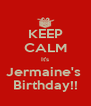 KEEP CALM It's Jermaine's  Birthday!! - Personalised Poster A4 size