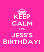 KEEP CALM IT'S JESS'S BIRTHDAY! - Personalised Poster A4 size