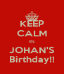 KEEP CALM It's JOHAN'S Birthday!! - Personalised Poster A4 size