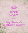 KEEP CALM it's  Joy Rivera's Birthday today!! - Personalised Poster A4 size