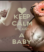 KEEP CALM IT'S JUST A BABY - Personalised Poster A4 size