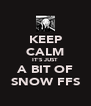 KEEP CALM IT'S JUST A BIT OF SNOW FFS - Personalised Poster A4 size