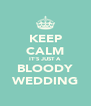 KEEP CALM IT'S JUST A BLOODY WEDDING - Personalised Poster A4 size