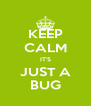 KEEP CALM IT'S JUST A BUG - Personalised Poster A4 size