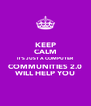 KEEP CALM IT'S JUST A COMPUTER COMMUNITIES 2.0 WILL HELP YOU - Personalised Poster A4 size