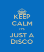 KEEP CALM IT'S JUST A DISCO - Personalised Poster A4 size