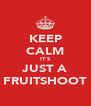 KEEP CALM IT'S JUST A FRUITSHOOT - Personalised Poster A4 size