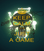 KEEP CALM IT'S JUST A GAME - Personalised Poster A4 size