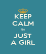 KEEP CALM It's JUST A GIRL - Personalised Poster A4 size