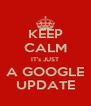 KEEP CALM IT's JUST A GOOGLE UPDATE - Personalised Poster A4 size