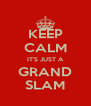 KEEP CALM IT'S JUST A GRAND SLAM - Personalised Poster A4 size