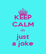 KEEP CALM it's just a joke - Personalised Poster A4 size