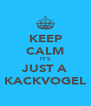 KEEP CALM IT'S JUST A KACKVOGEL - Personalised Poster A4 size