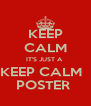 KEEP CALM IT'S JUST A  KEEP CALM   POSTER  - Personalised Poster A4 size