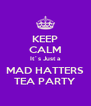 KEEP CALM It´s Just a MAD HATTERS TEA PARTY - Personalised Poster A4 size
