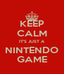 KEEP CALM IT'S JUST A NINTENDO GAME - Personalised Poster A4 size