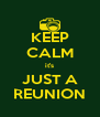 KEEP CALM it's JUST A REUNION - Personalised Poster A4 size