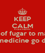 KEEP CALM It's just a spoon full of fugar to make the medicine go down - Personalised Poster A4 size