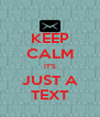 KEEP CALM IT'S JUST A TEXT - Personalised Poster A4 size