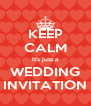 KEEP CALM It's just a WEDDING INVITATION - Personalised Poster A4 size