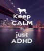 Keep CALM it's just ADHD - Personalised Poster A4 size